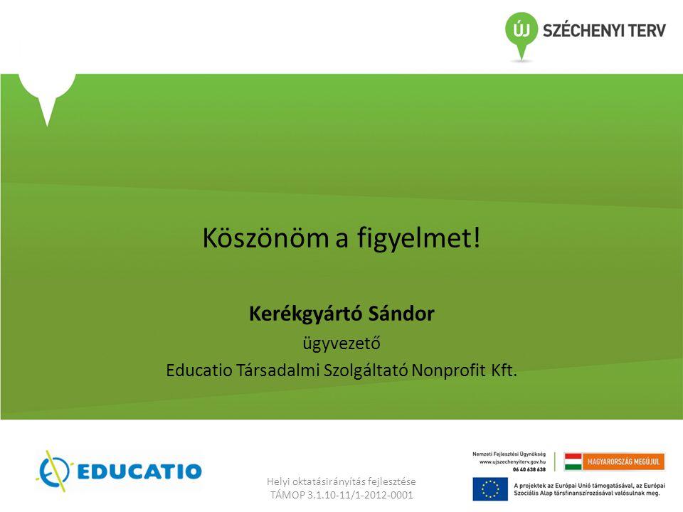 Köszönöm a figyelmet.Kerékgyártó Sándor ügyvezető Educatio Társadalmi Szolgáltató Nonprofit Kft.