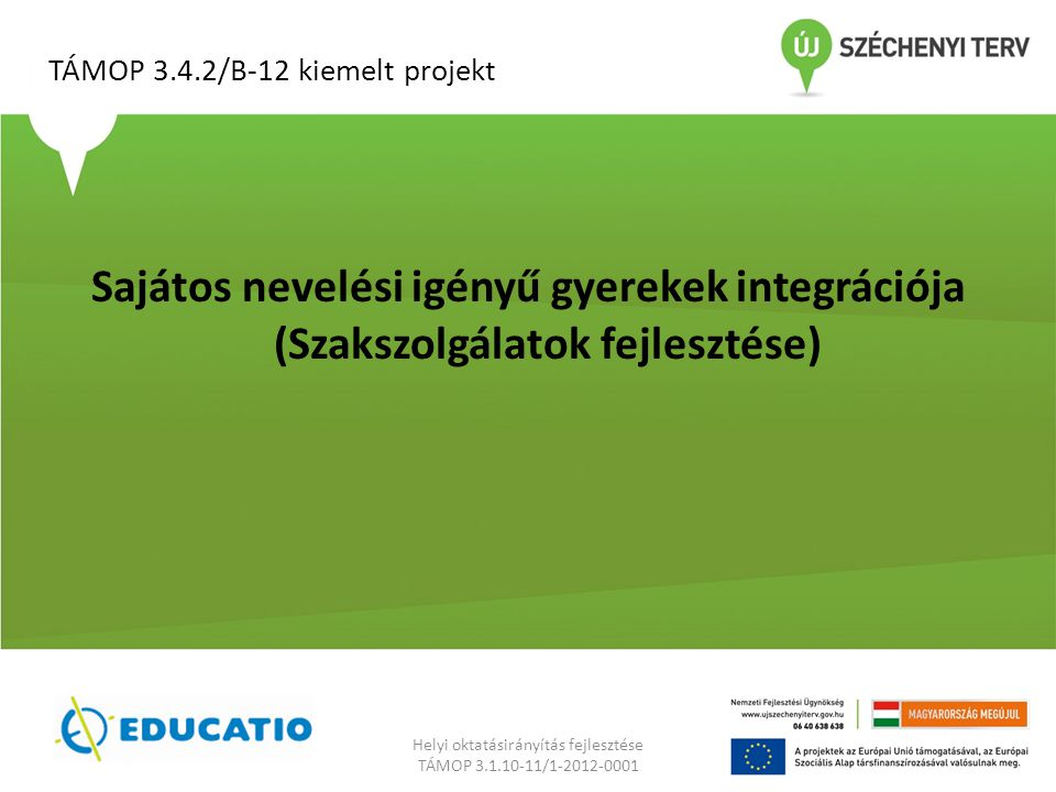 TÁMOP 3.4.2/B-12 kiemelt projekt Helyi oktatásirányítás fejlesztése TÁMOP 3.1.10-11/1-2012-0001 Sajátos nevelési igényű gyerekek integrációja (Szakszolgálatok fejlesztése)