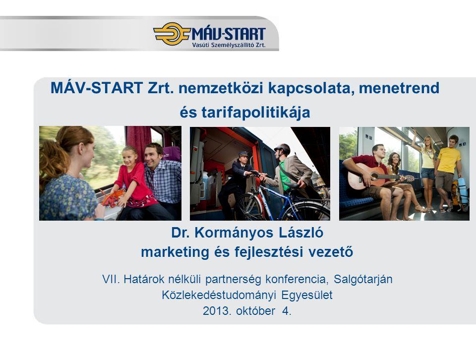 Előadó: Kozák Tamás MÁV-START Zrt. nemzetközi kapcsolata, menetrend és tarifapolitikája Dr. Kormányos László marketing és fejlesztési vezető VII. Hatá