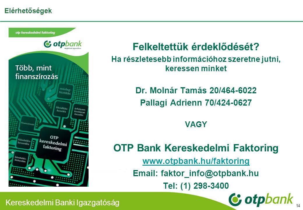 Kereskedelmi Banki Divízió Elérhetőségek Felkeltettük érdeklődését? Ha részletesebb információhoz szeretne jutni, keressen minket Dr. Molnár Tamás 20/