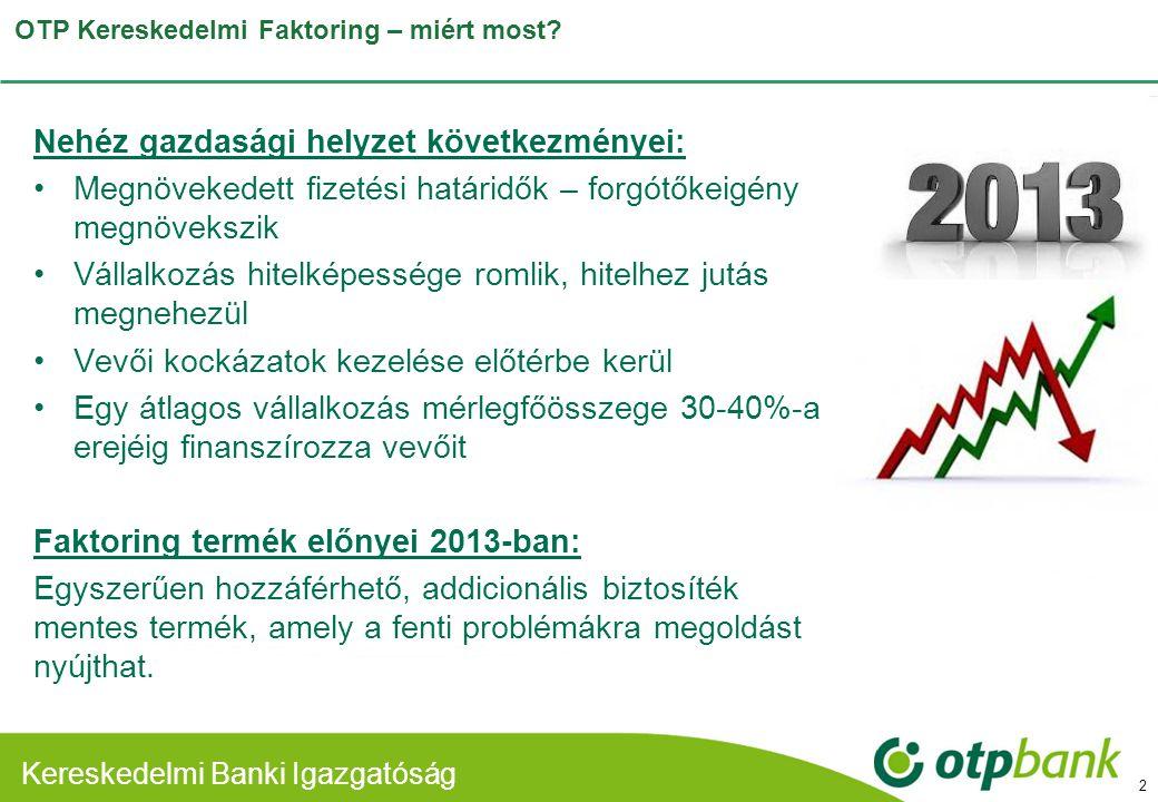 Kereskedelmi Banki Divízió OTP Kereskedelmi Faktoring – miért most? 2 Nehéz gazdasági helyzet következményei: •Megnövekedett fizetési határidők – forg