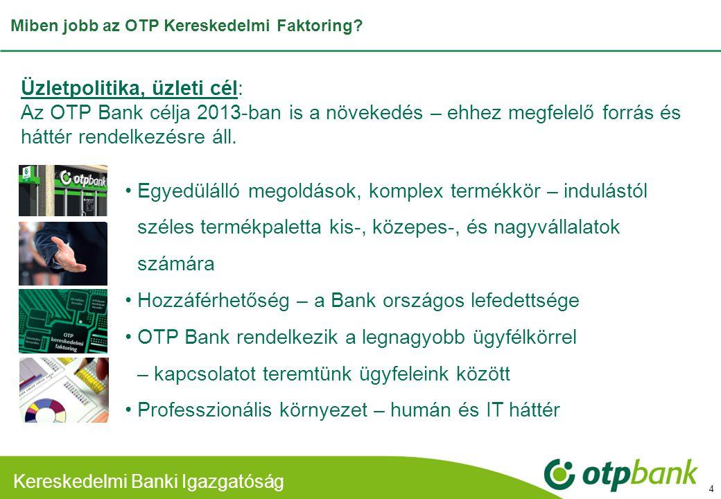 Kereskedelmi Banki Divízió Miben jobb az OTP Kereskedelmi Faktoring? Üzletpolitika, üzleti cél: Az OTP Bank célja 2013-ban is a növekedés – ehhez megf