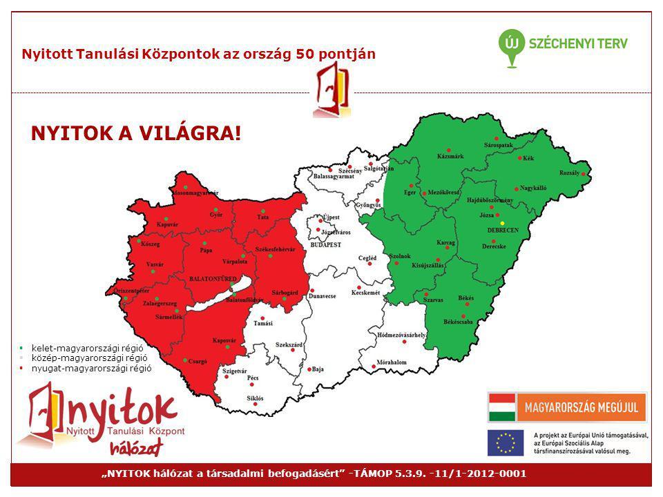 """Nyitott Tanulási Központok az ország 50 pontján """"NYITOK hálózat a társadalmi befogadásért"""" -TÁMOP 5.3.9. -11/1-2012-0001  kelet-magyarországi régió """