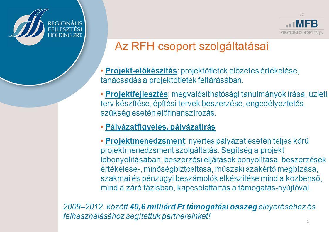 5 Az RFH csoport szolgáltatásai • Projekt-előkészítés: projektötletek előzetes értékelése, tanácsadás a projektötletek feltárásában. • Projektfejleszt