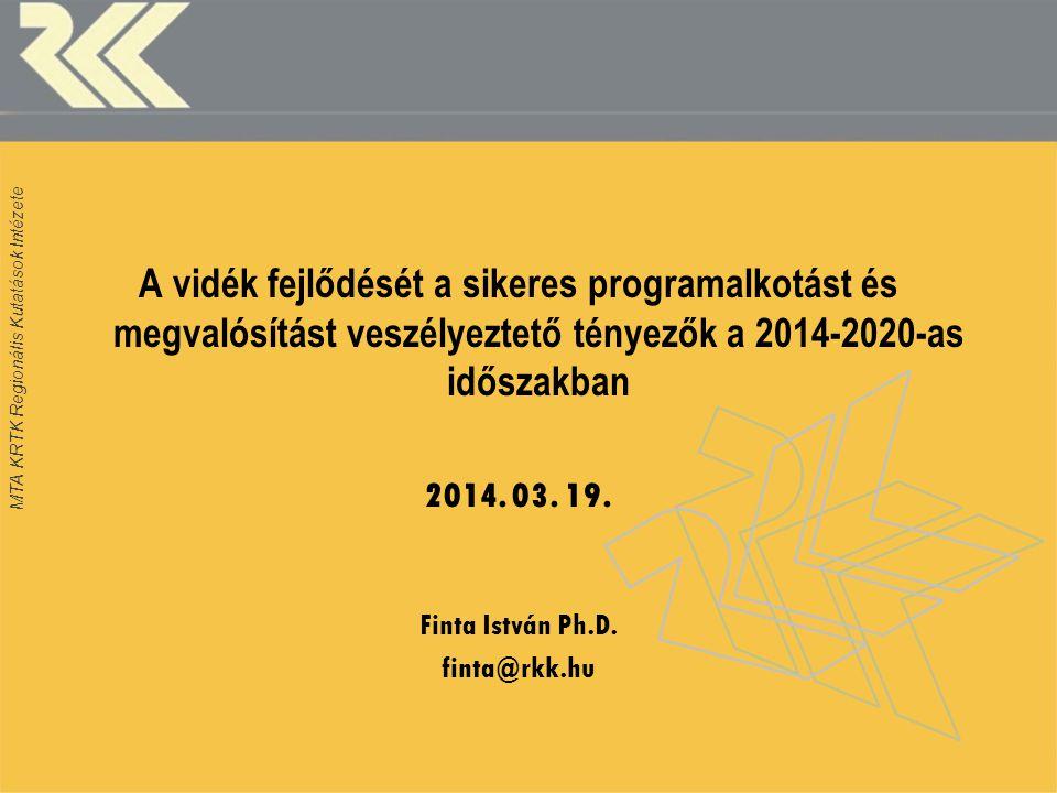 MTA KRTK Regionális Kutatások Intézete A vidék fejlődését a sikeres programalkotást és megvalósítást veszélyeztető tényezők a 2014-2020-as időszakban 2014.