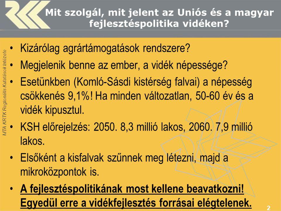 MTA KRTK Regionális Kutatások Intézete Mit szolgál, mit jelent az Uniós és a magyar fejlesztéspolitika vidéken? •Kizárólag agrártámogatások rendszere?
