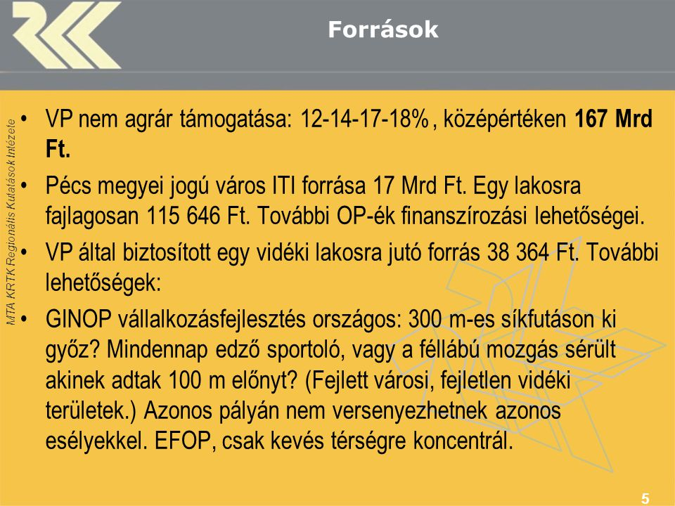 MTA KRTK Regionális Kutatások Intézete Források •VP nem agrár támogatása: 12-14-17-18%, középértéken 167 Mrd Ft. •Pécs megyei jogú város ITI forrása 1