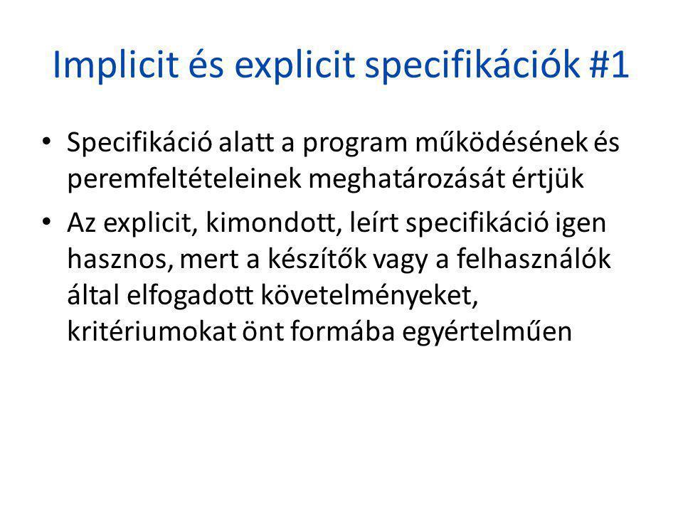 Implicit és explicit specifikációk #1 • Specifikáció alatt a program működésének és peremfeltételeinek meghatározását értjük • Az explicit, kimondott,