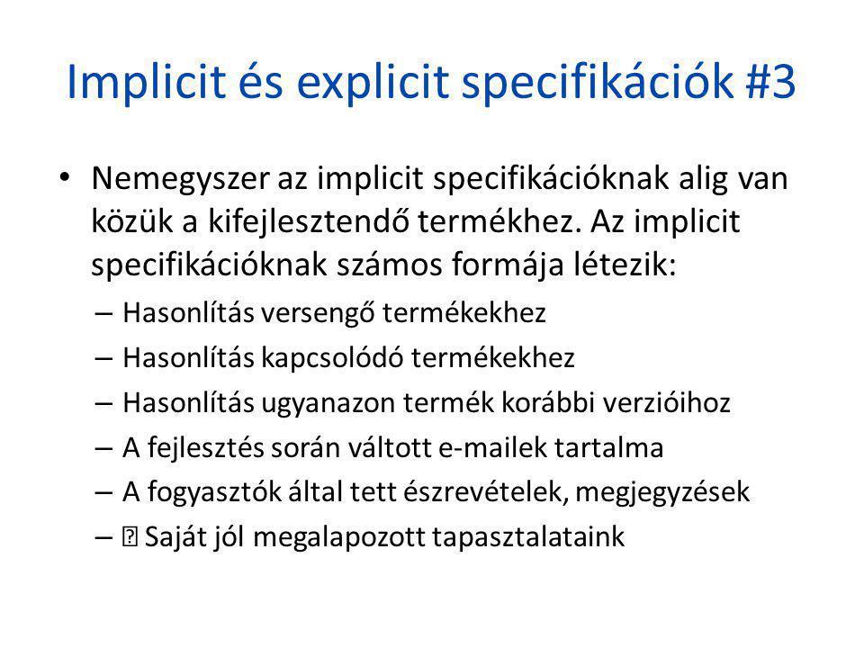 Implicit és explicit specifikációk #3 • Nemegyszer az implicit specifikációknak alig van közük a kifejlesztendő termékhez. Az implicit specifikációkna