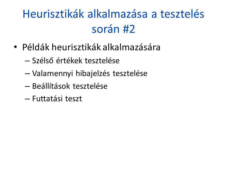 Heurisztikák alkalmazása a tesztelés során #2 • Példák heurisztikák alkalmazására – Szélső értékek tesztelése – Valamennyi hibajelzés tesztelése – Beá