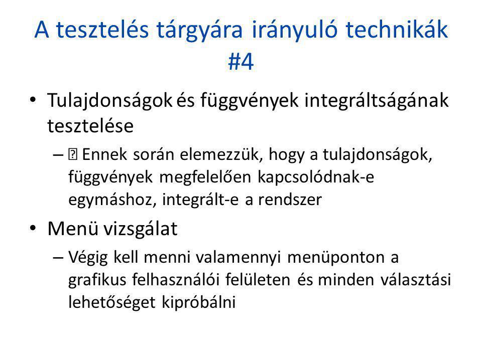 A tesztelés tárgyára irányuló technikák #4 • Tulajdonságok és függvények integráltságának tesztelése –  Ennek során elemezzük, hogy a tulajdonságok,
