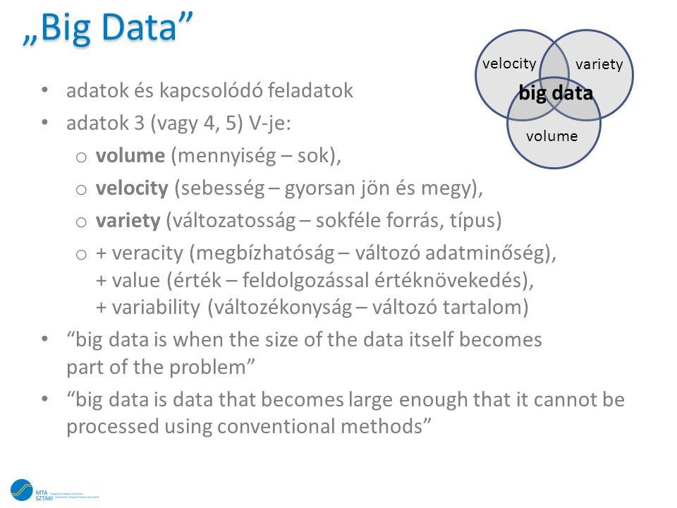 """""""Big Data"""" • adatok és kapcsolódó feladatok • adatok 3 (vagy 4, 5) V-je: o volume (mennyiség – sok), o velocity (sebesség – gyorsan jön és megy), o va"""