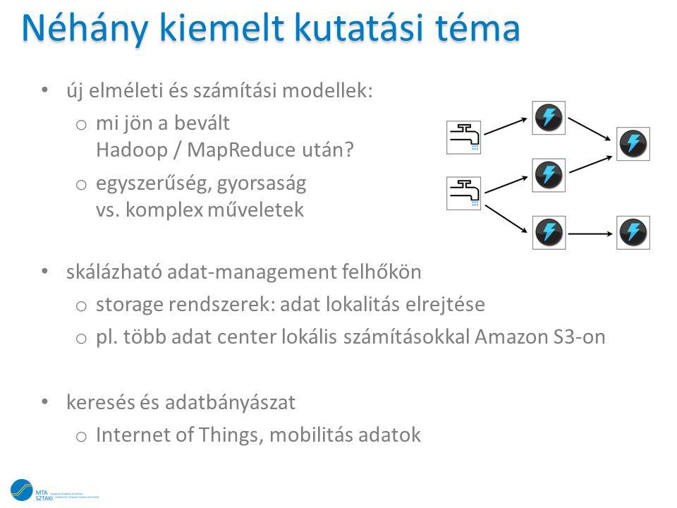 Néhány kiemelt kutatási téma • új elméleti és számítási modellek: o mi jön a bevált Hadoop / MapReduce után? o egyszerűség, gyorsaság vs. komplex műve