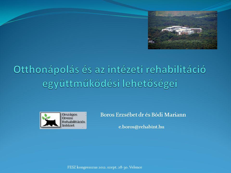 Boros Erzsébet dr és Bódi Mariann e.boros@rehabint.hu FESZ kongresszus 2012. szept. 28-30. Velence