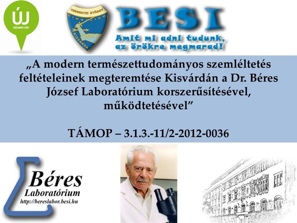"""""""A modern természettudományos szemléltetés feltételeinek megteremtése Kisvárdán a Dr. Béres József Laboratórium korszerűsítésével, működtetésével"""" TÁM"""