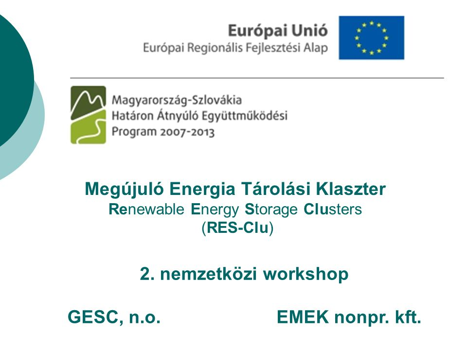 Megújuló Energia Tárolási Klaszter Renewable Energy Storage Clusters (RES-Clu) 2. nemzetközi workshop GESC, n.o. EMEK nonpr. kft.