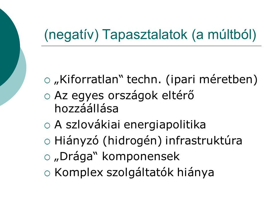 """(negatív) Tapasztalatok (a múltból)  """"Kiforratlan"""" techn. (ipari méretben)  Az egyes országok eltérő hozzáállása  A szlovákiai energiapolitika  Hi"""