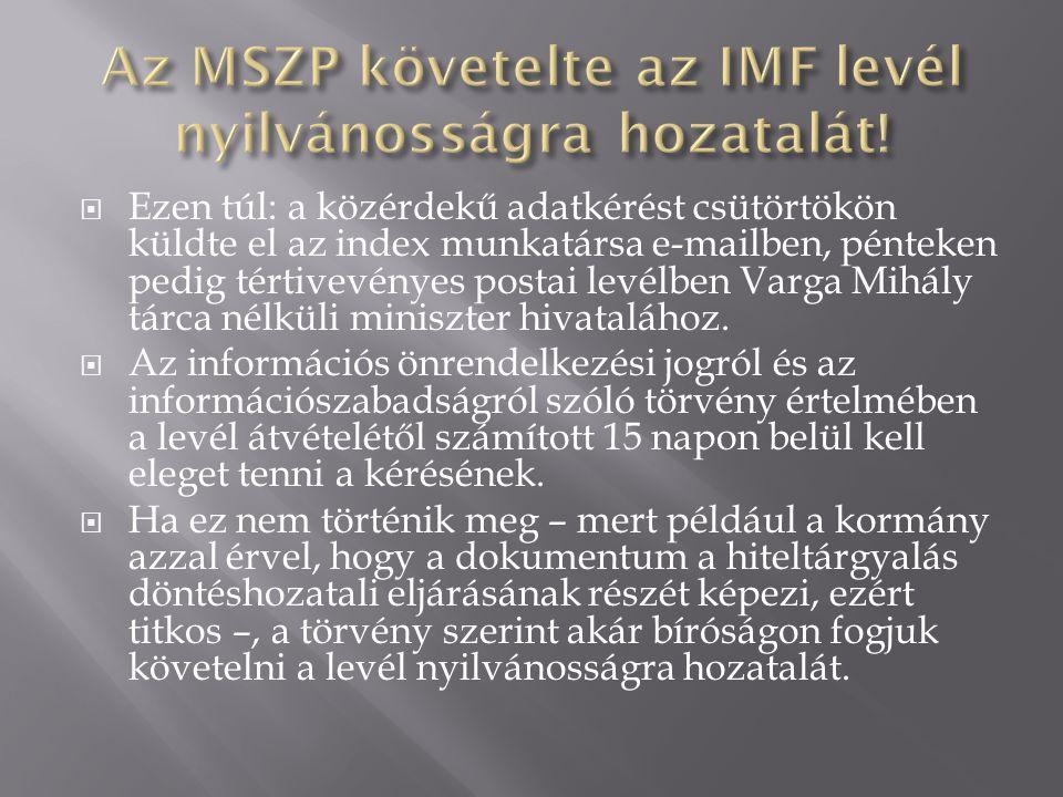  Ezen túl: a közérdekű adatkérést csütörtökön küldte el az index munkatársa e-mailben, pénteken pedig tértivevényes postai levélben Varga Mihály tárc