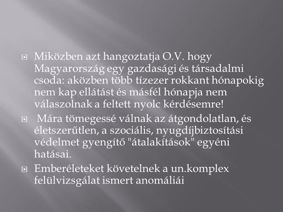  Miközben azt hangoztatja O.V. hogy Magyarország egy gazdasági és társadalmi csoda: aközben több tízezer rokkant hónapokig nem kap ellátást és másfél
