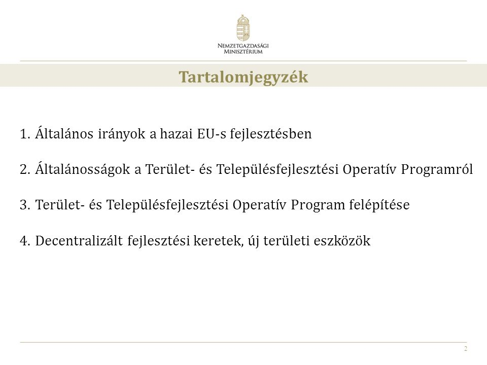 2 1.Általános irányok a hazai EU-s fejlesztésben 2.Általánosságok a Terület- és Településfejlesztési Operatív Programról 3.Terület- és Településfejles