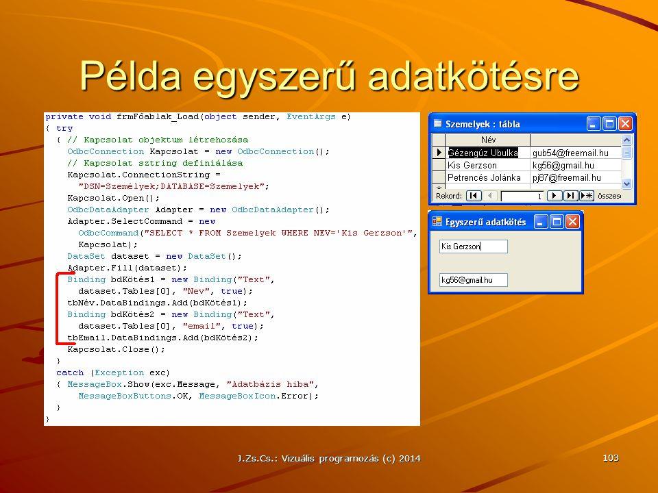 J.Zs.Cs.: Vizuális programozás (c) 2014 103 Példa egyszerű adatkötésre