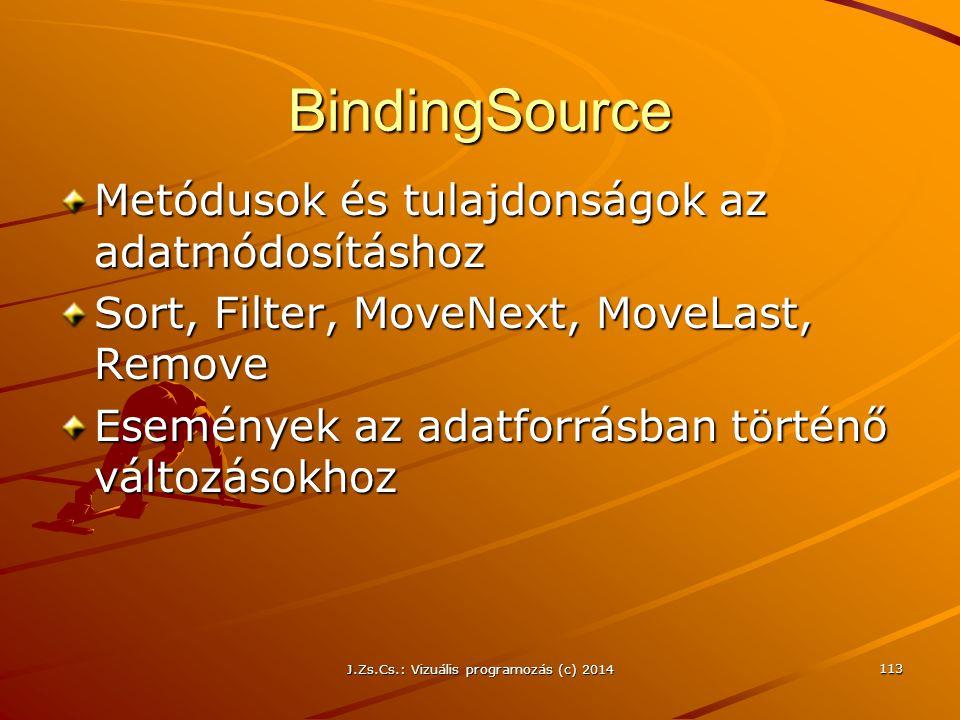 J.Zs.Cs.: Vizuális programozás (c) 2014 113 BindingSource Metódusok és tulajdonságok az adatmódosításhoz Sort, Filter, MoveNext, MoveLast, Remove Esem