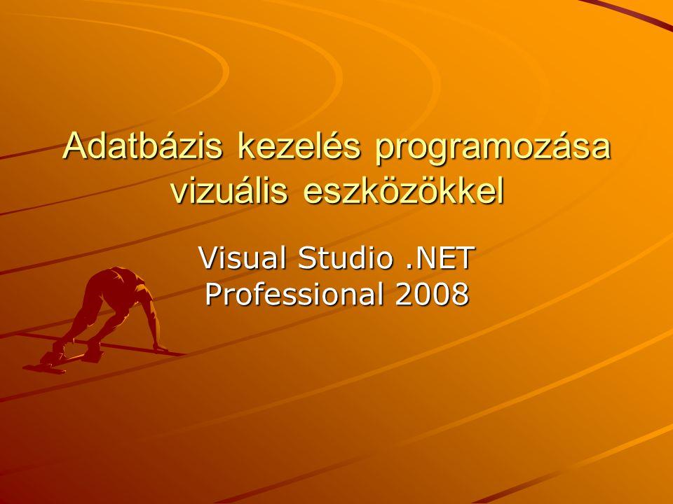 Adatbázis kezelés programozása vizuális eszközökkel Visual Studio.NET Professional 2008