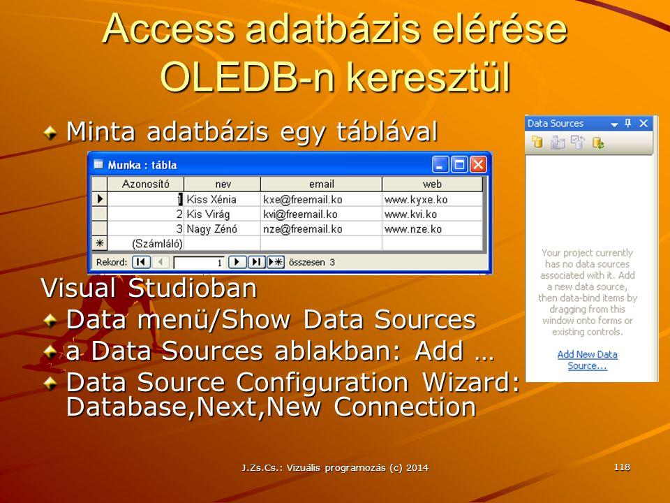 J.Zs.Cs.: Vizuális programozás (c) 2014 118 Access adatbázis elérése OLEDB-n keresztül Minta adatbázis egy táblával Visual Studioban Data menü/Show Da