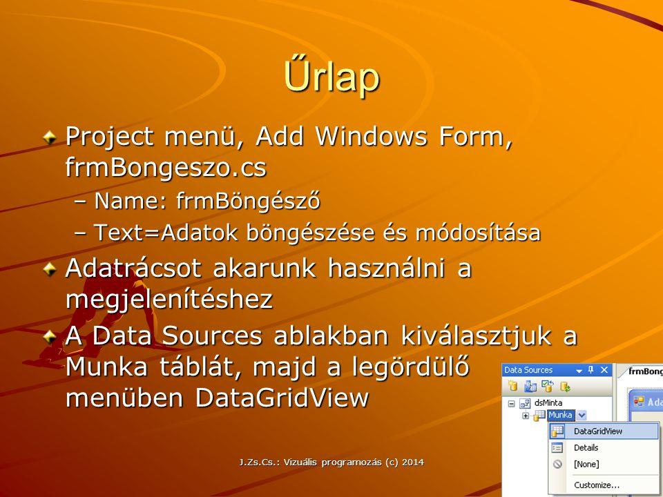 J.Zs.Cs.: Vizuális programozás (c) 2014 126 Űrlap Project menü, Add Windows Form, frmBongeszo.cs –Name: frmBöngésző –Text=Adatok böngészése és módosít