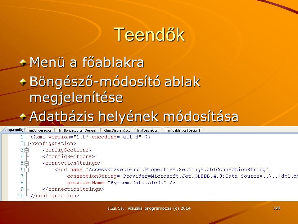 J.Zs.Cs.: Vizuális programozás (c) 2014 129 Teendők Menü a főablakra Böngésző-módosító ablak megjelenítése Adatbázis helyének módosítása