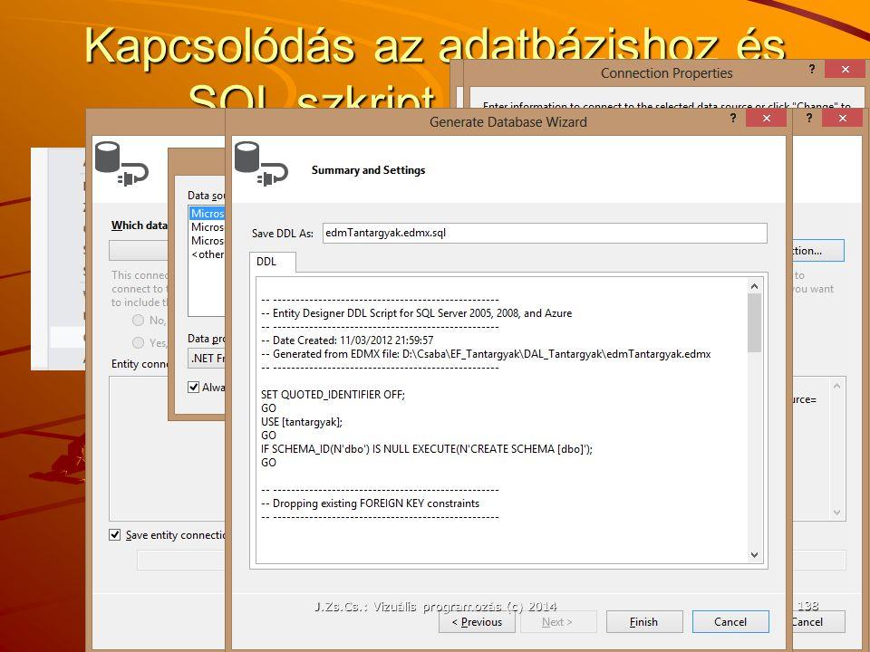 Kapcsolódás az adatbázishoz és SQL szkript generálása J.Zs.Cs.: Vizuális programozás (c) 2014 138