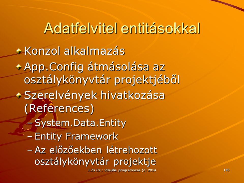 Adatfelvitel entitásokkal Konzol alkalmazás App.Config átmásolása az osztálykönyvtár projektjéből Szerelvények hivatkozása (References) –System.Data.E