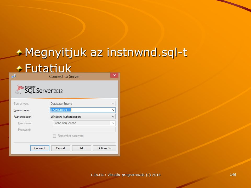 Megnyitjuk az instnwnd.sql-t Futatjuk J.Zs.Cs.: Vizuális programozás (c) 2014 146