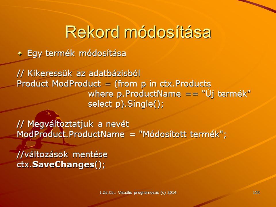 Rekord módosítása Egy termék módosítása // Kikeressük az adatbázisból Product ModProduct = (from p in ctx.Products where p.ProductName ==