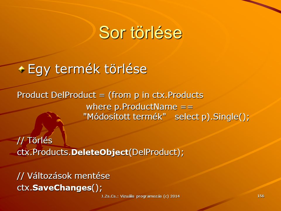 Sor törlése Egy termék törlése Product DelProduct = (from p in ctx.Products where p.ProductName ==