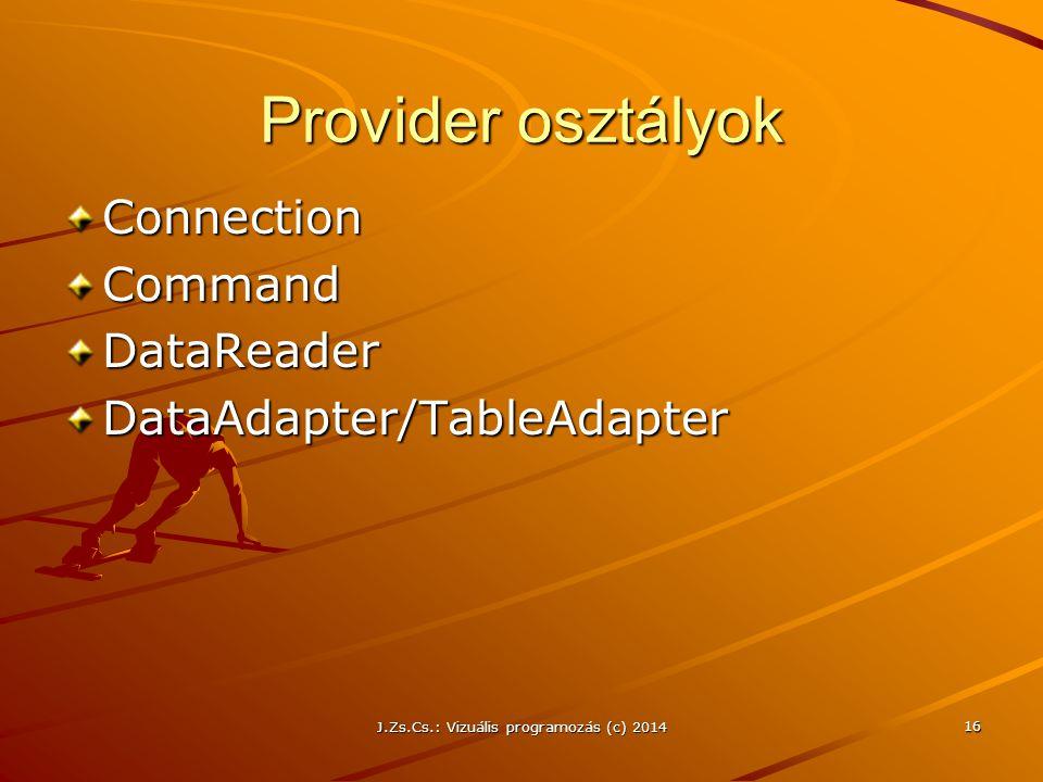 Provider osztályok ConnectionCommandDataReaderDataAdapter/TableAdapter J.Zs.Cs.: Vizuális programozás (c) 2014 16