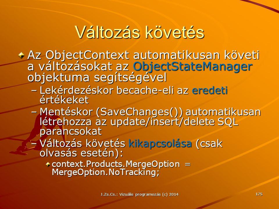 Változás követés Az ObjectContext automatikusan követi a változásokat az ObjectStateManager objektuma segítségével –Lekérdezéskor becache-eli az erede