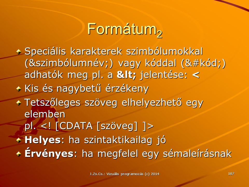J.Zs.Cs.: Vizuális programozás (c) 2014 187 Formátum 2 Speciális karakterek szimbólumokkal (&szimbólumnév;) vagy kóddal (&#kód;) adhatók meg pl. a &lt