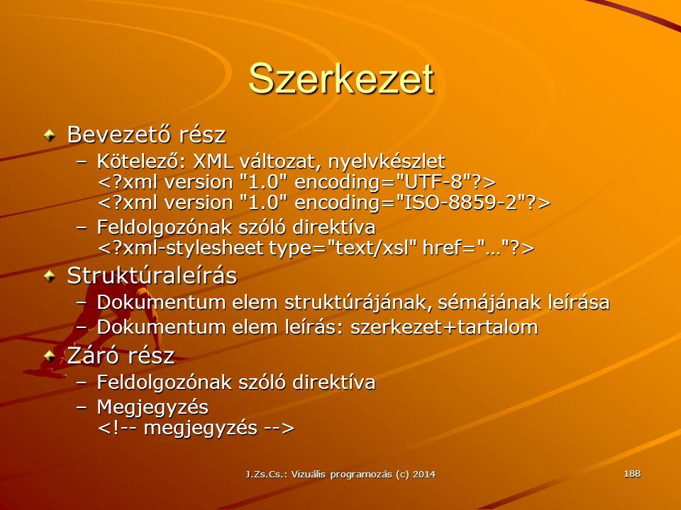 J.Zs.Cs.: Vizuális programozás (c) 2014 188 Szerkezet Bevezető rész –Kötelező: XML változat, nyelvkészlet –Kötelező: XML változat, nyelvkészlet –Feldo