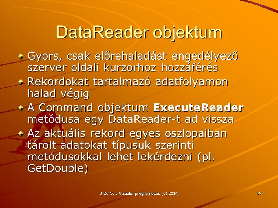 J.Zs.Cs.: Vizuális programozás (c) 2014 19 DataReader objektum Gyors, csak előrehaladást engedélyező szerver oldali kurzorhoz hozzáférés Rekordokat ta