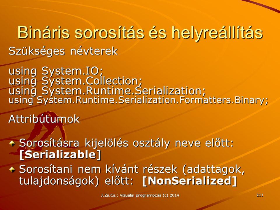 J.Zs.Cs.: Vizuális programozás (c) 2014 211 Bináris sorosítás és helyreállítás Szükséges névterek using System.IO; using System.Collection; using Syst