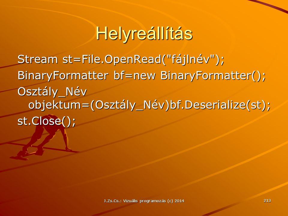 J.Zs.Cs.: Vizuális programozás (c) 2014 213 Helyreállítás Stream st=File.OpenRead(