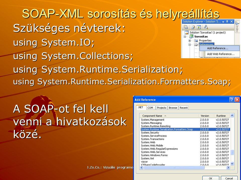 J.Zs.Cs.: Vizuális programozás (c) 2014 214 SOAP-XML sorosítás és helyreállítás Szükséges névterek: using System.IO; using System.Collections; using S