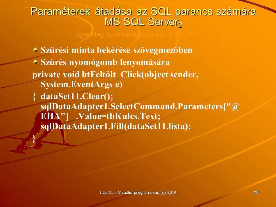 J.Zs.Cs.: Vizuális programozás (c) 2014 220 Paraméterek átadása az SQL parancs számára MS SQL Server 2 Szűrési minta bekérése szövegmezőben Szűrés nyo
