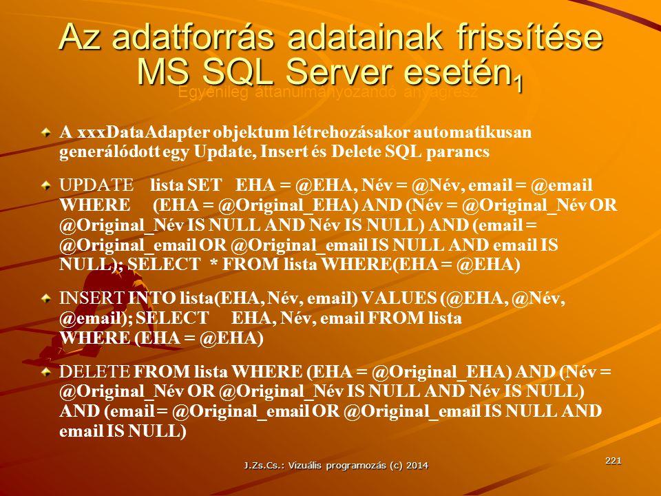 J.Zs.Cs.: Vizuális programozás (c) 2014 221 Az adatforrás adatainak frissítése MS SQL Server esetén 1 A xxxDataAdapter objektum létrehozásakor automat