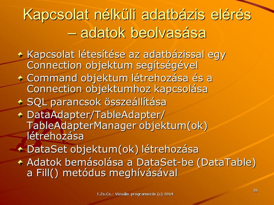 J.Zs.Cs.: Vizuális programozás (c) 2014 35 Kapcsolat nélküli adatbázis elérés – adatok beolvasása Kapcsolat létesítése az adatbázissal egy Connection