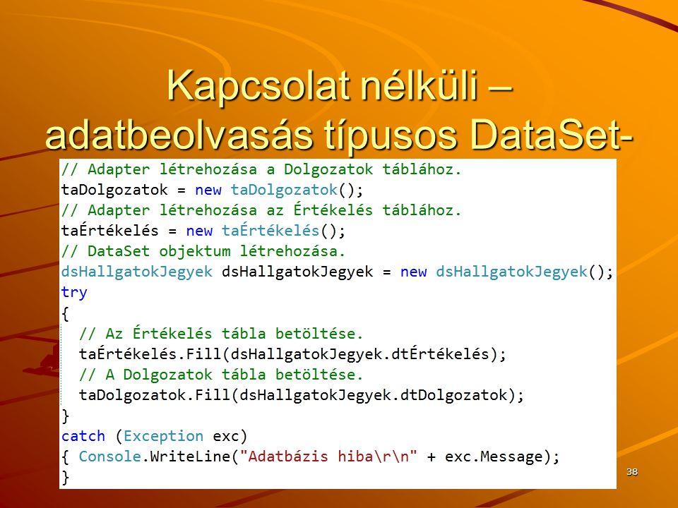 J.Zs.Cs.: Vizuális programozás (c) 2014 J.Zs.Cs.: Vizuális programozás (c) 2010 38 Kapcsolat nélküli – adatbeolvasás típusos DataSet- be