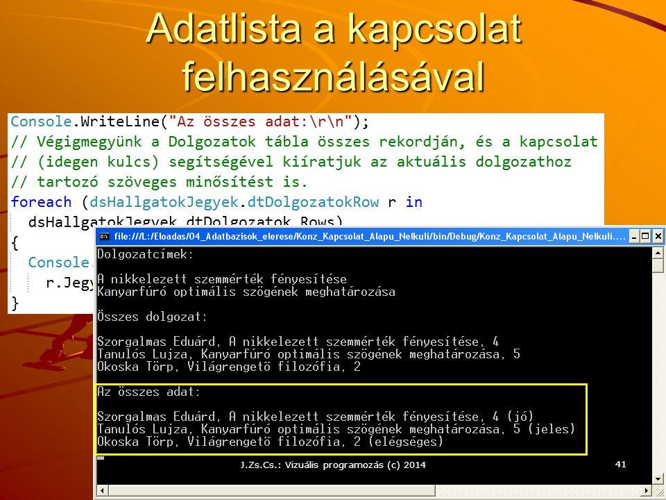 Adatlista a kapcsolat felhasználásával J.Zs.Cs.: Vizuális programozás (c) 2014 41