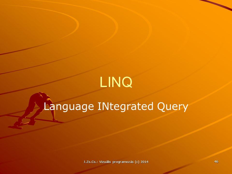 LINQ Language INtegrated Query J.Zs.Cs.: Vizuális programozás (c) 2014 46
