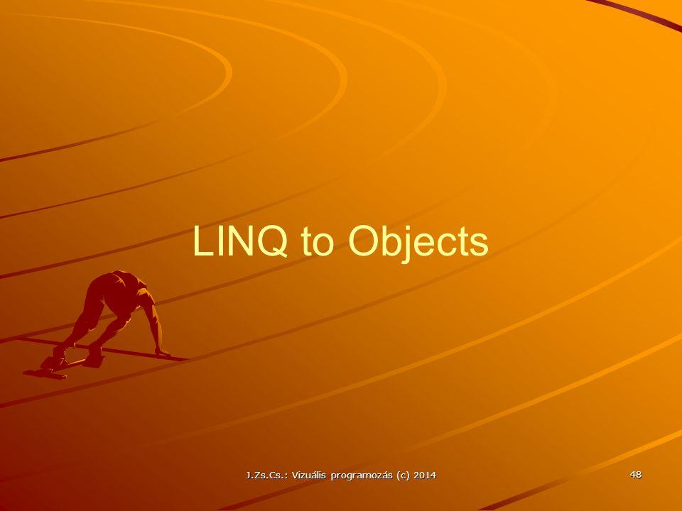 LINQ to Objects J.Zs.Cs.: Vizuális programozás (c) 2014 48